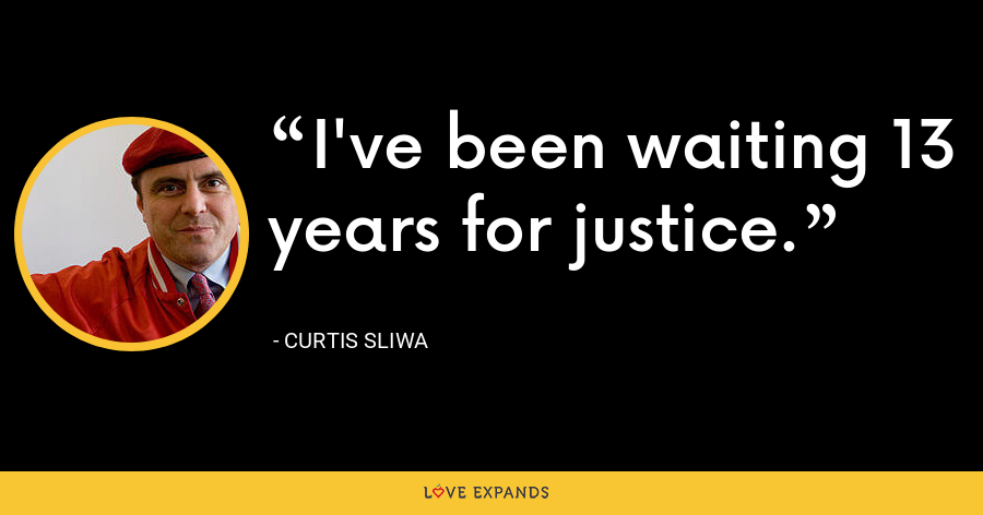 I've been waiting 13 years for justice. - Curtis Sliwa