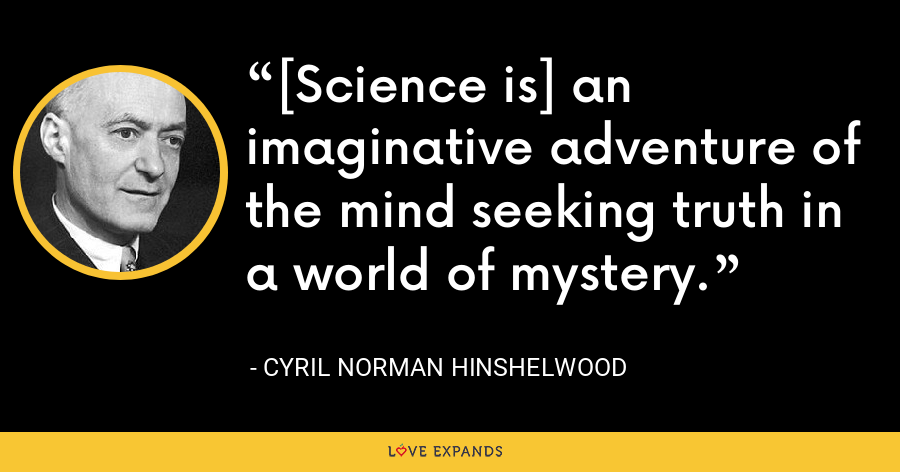 [Science is] an imaginative adventure of the mind seeking truth in a world of mystery. - Cyril Norman Hinshelwood