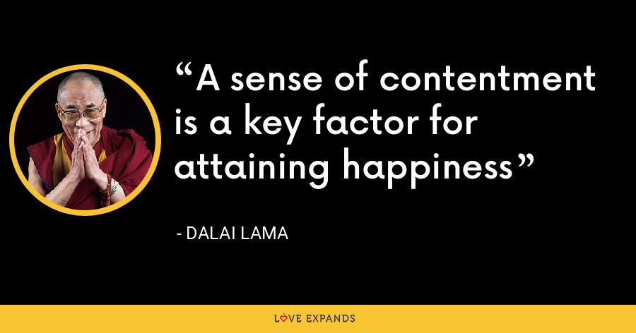 A sense of contentment is a key factor for attaining happiness - Dalai Lama
