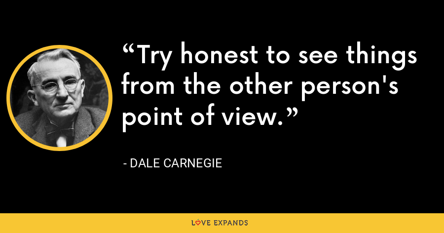 Try honest to see things from the other person's point of view. - Dale Carnegie