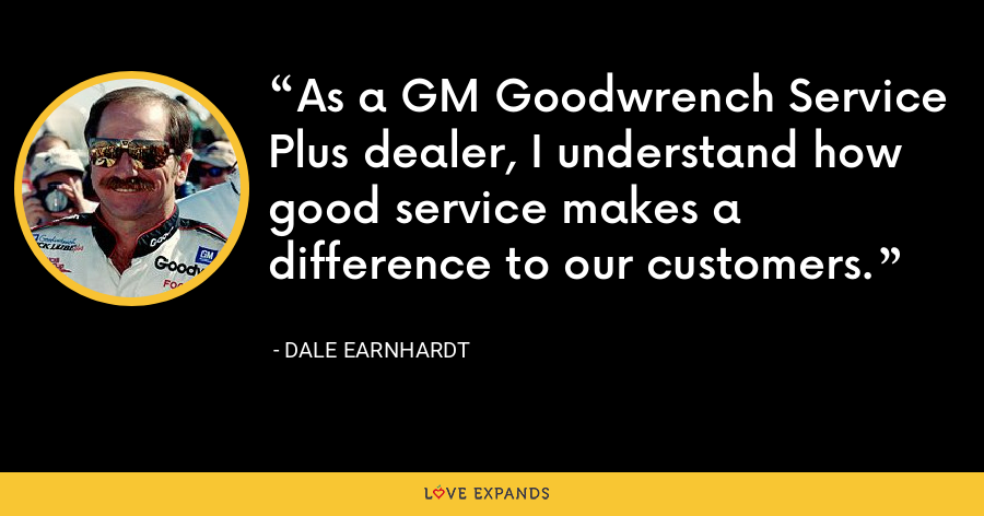 As a GM Goodwrench Service Plus dealer, I understand how good service makes a difference to our customers. - Dale Earnhardt