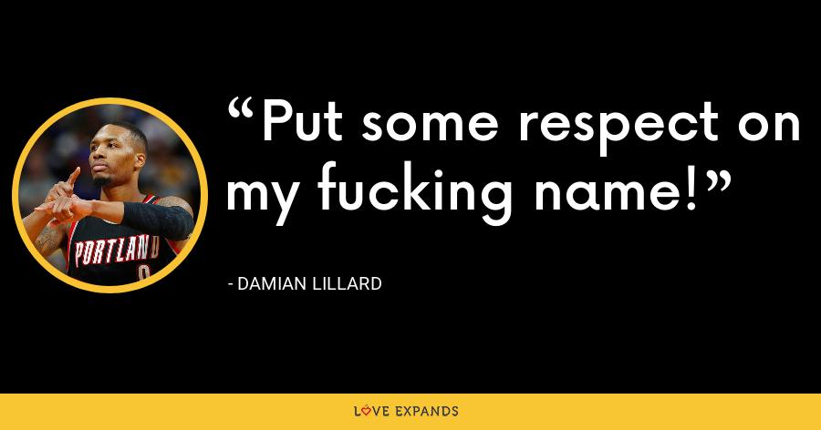 Put some respect on my fucking name! - Damian Lillard
