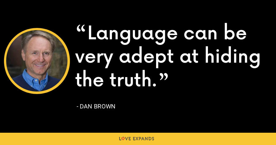 Language can be very adept at hiding the truth. - Dan Brown