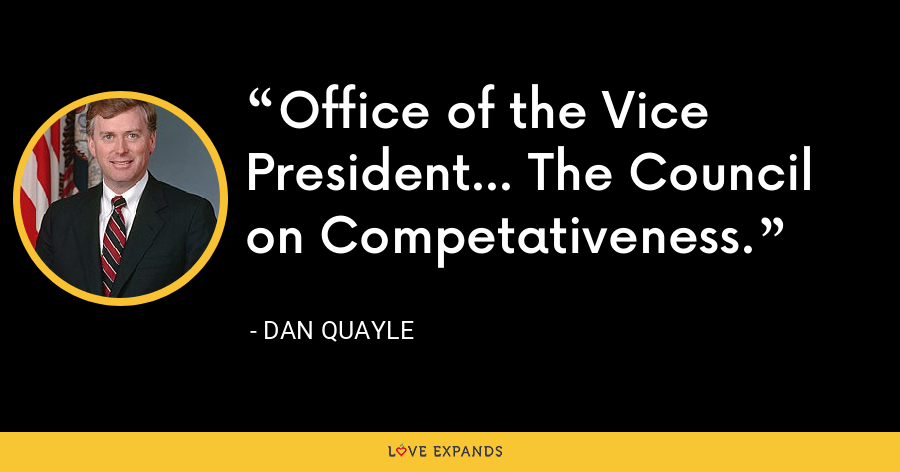 Office of the Vice President... The Council on Competativeness. - Dan Quayle