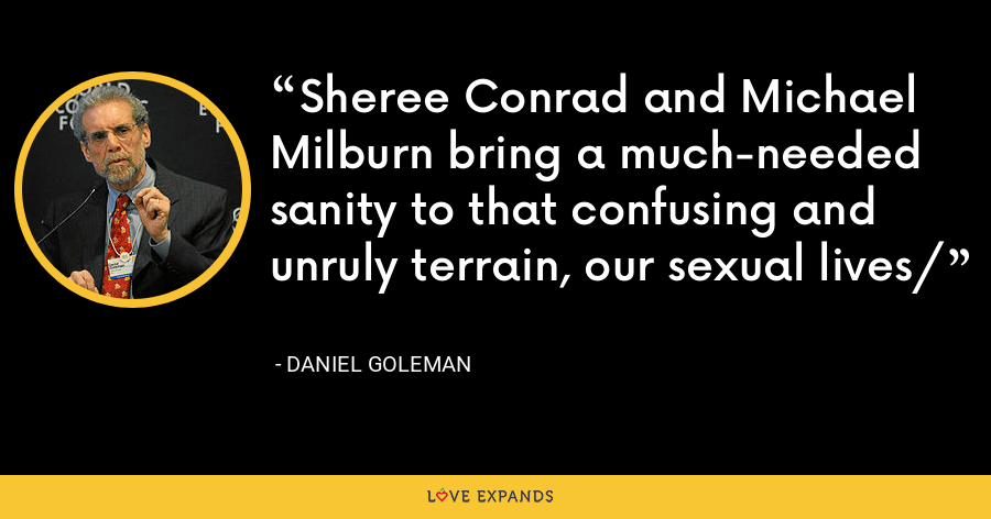 Sheree Conrad and Michael Milburn bring a much-needed sanity to that confusing and unruly terrain, our sexual lives/ - Daniel Goleman