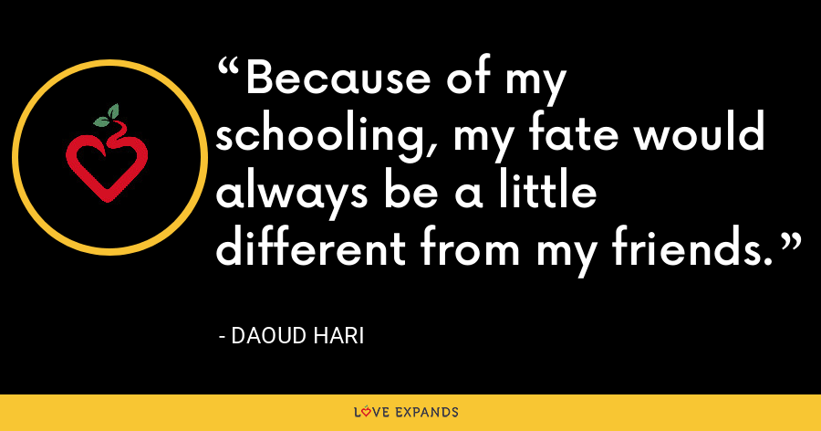 Because of my schooling, my fate would always be a little different from my friends. - Daoud Hari