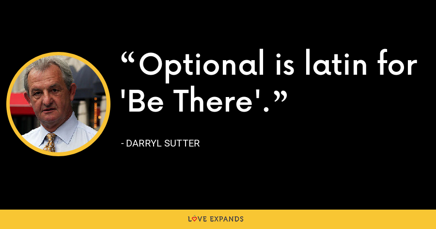 Optional is latin for 'Be There'. - Darryl Sutter