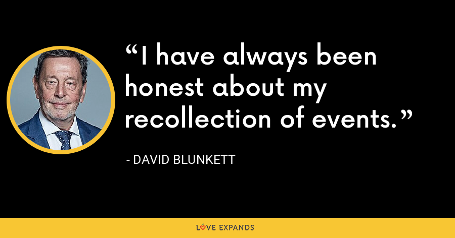 I have always been honest about my recollection of events. - David Blunkett
