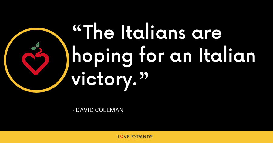 The Italians are hoping for an Italian victory. - David Coleman