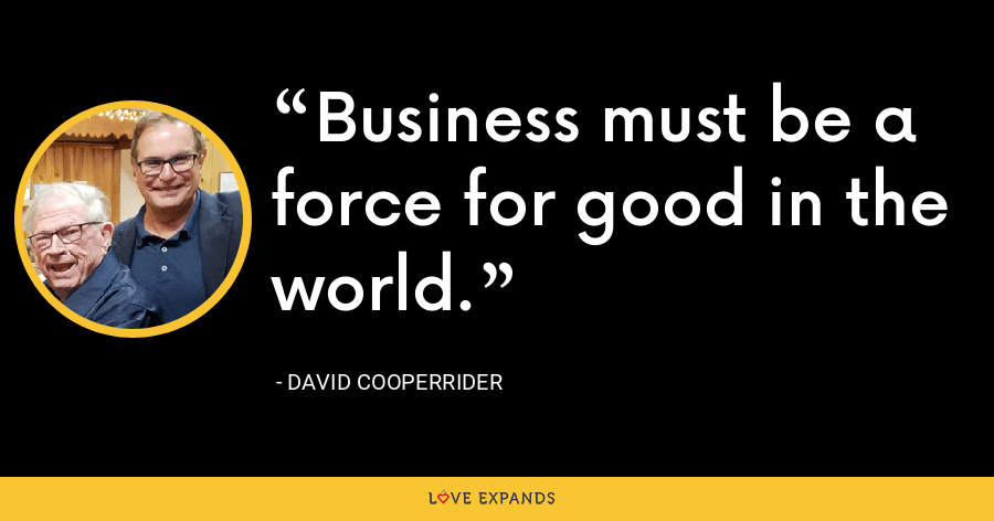 Business must be a force for good in the world. - David Cooperrider