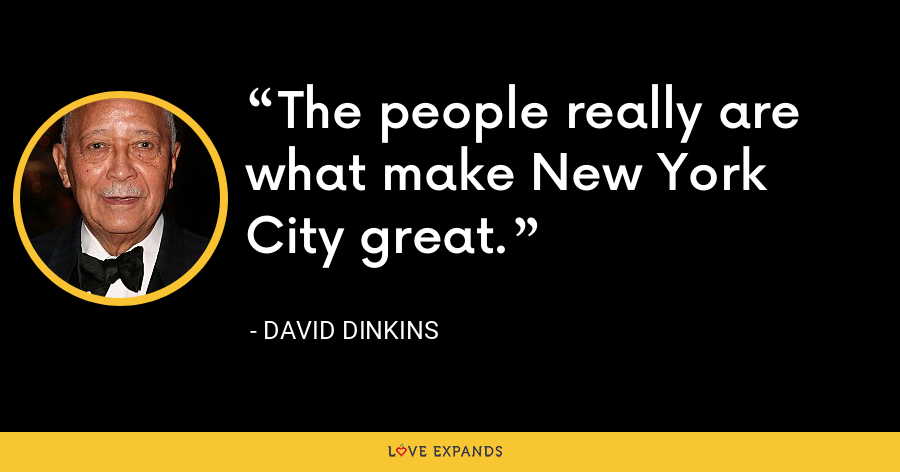 The people really are what make New York City great. - David Dinkins
