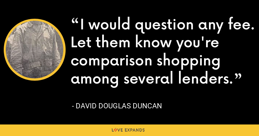 I would question any fee. Let them know you're comparison shopping among several lenders. - David Douglas Duncan