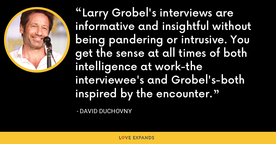 Larry Grobel's interviews are informative and insightful without being pandering or intrusive. You get the sense at all times of both intelligence at work-the interviewee's and Grobel's-both inspired by the encounter. - David Duchovny