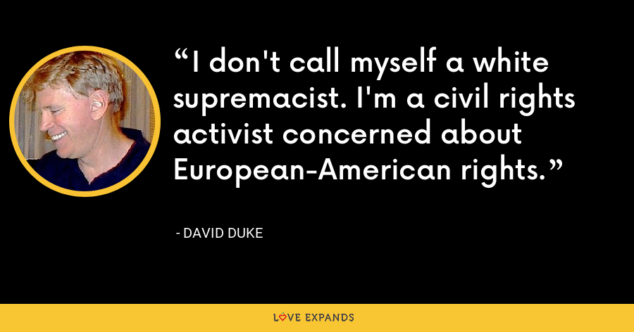 I don't call myself a white supremacist. I'm a civil rights activist concerned about European-American rights. - David Duke