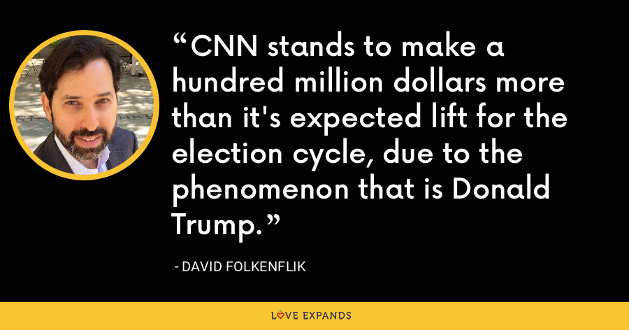 CNN stands to make a hundred million dollars more than it's expected lift for the election cycle, due to the phenomenon that is Donald Trump. - David Folkenflik