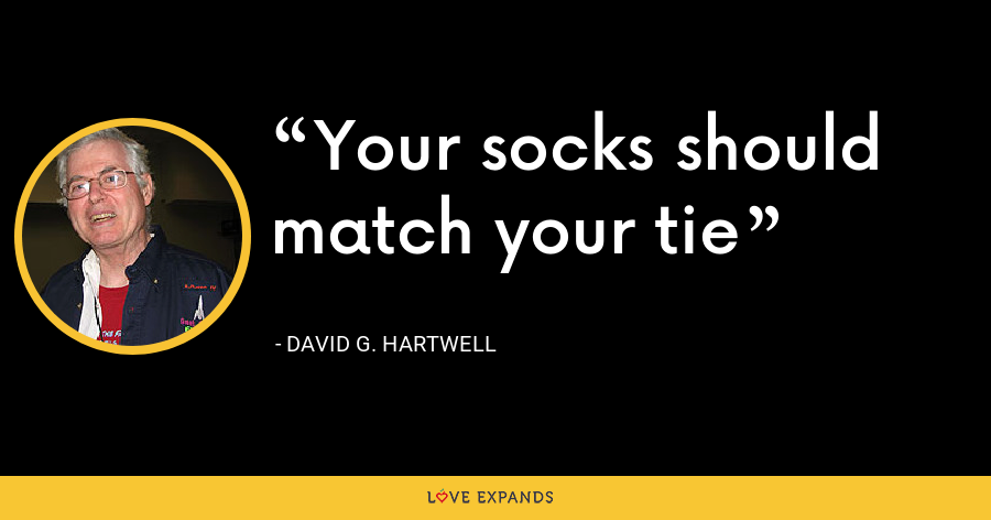 Your socks should match your tie - David G. Hartwell
