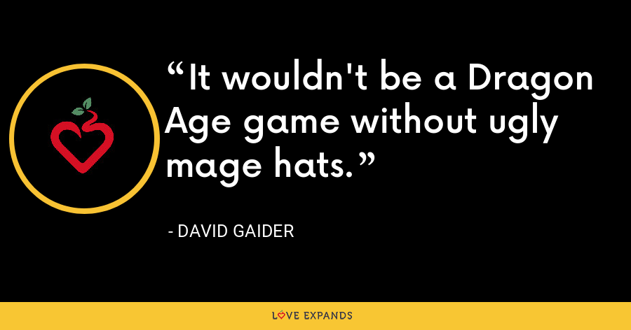It wouldn't be a Dragon Age game without ugly mage hats. - David Gaider