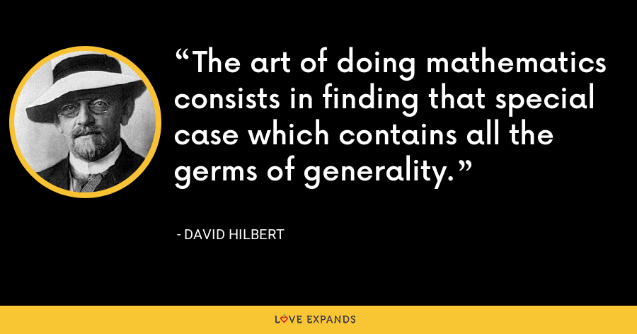 The art of doing mathematics consists in finding that special case which contains all the germs of generality. - David Hilbert