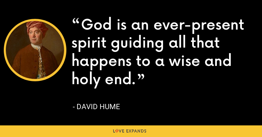 God is an ever-present spirit guiding all that happens to a wise and holy end. - David Hume