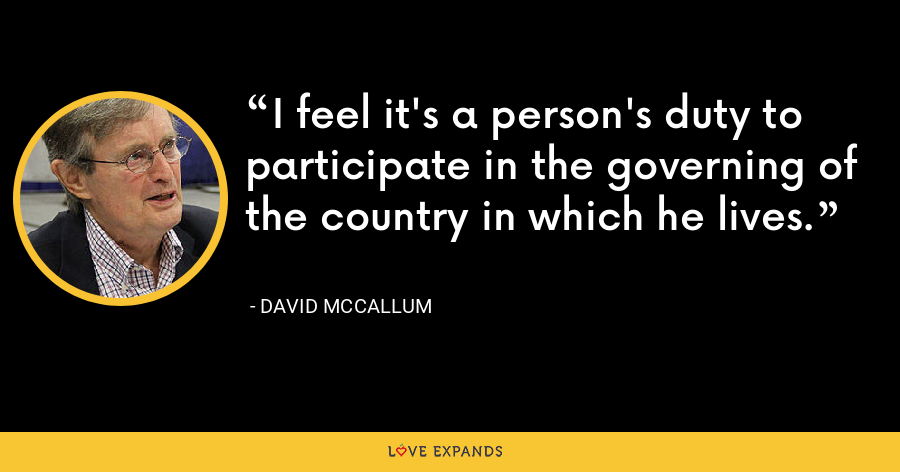 I feel it's a person's duty to participate in the governing of the country in which he lives. - David McCallum