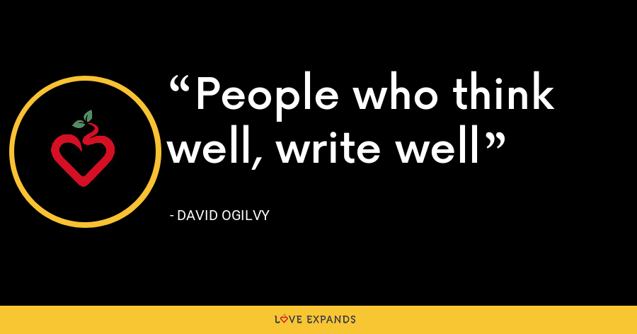 People who think well, write well - David Ogilvy