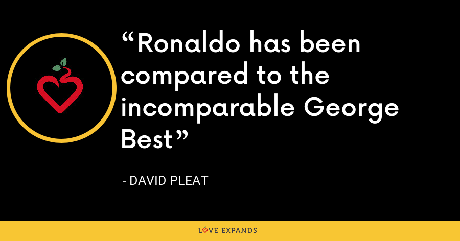 Ronaldo has been compared to the incomparable George Best - David Pleat