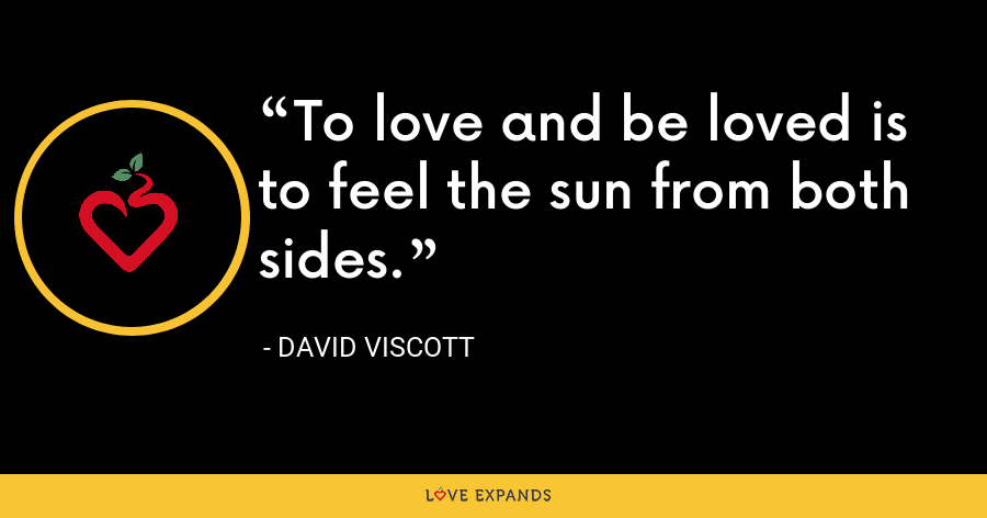 To love and be loved is to feel the sun from both sides. - David Viscott