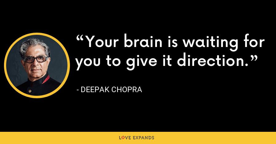 Your brain is waiting for you to give it direction. - Deepak Chopra