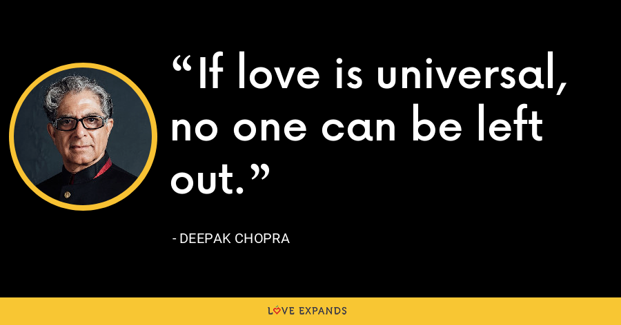 If love is universal, no one can be left out. - Deepak Chopra