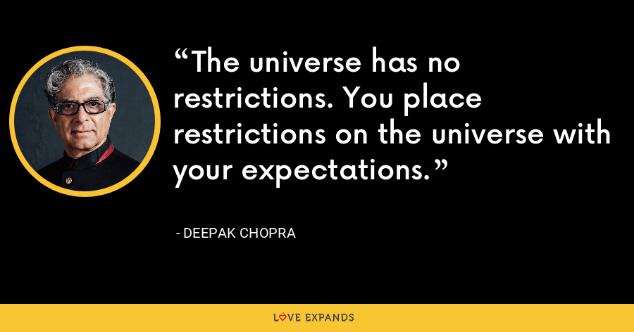 The universe has no restrictions. You place restrictions on the universe with your expectations. - Deepak Chopra