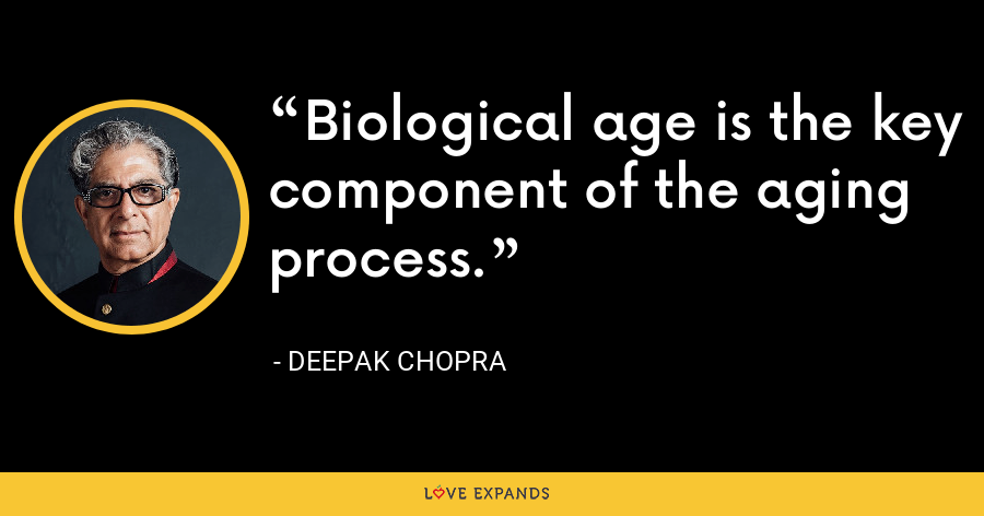 Biological age is the key component of the aging process. - Deepak Chopra
