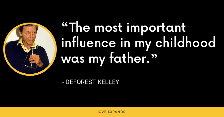 The most important influence in my childhood was my father. - DeForest Kelley