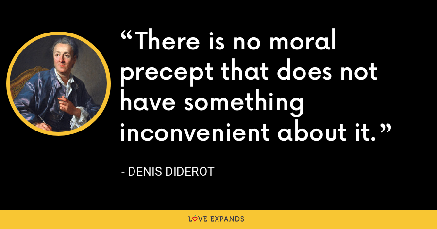 There is no moral precept that does not have something inconvenient about it. - Denis Diderot