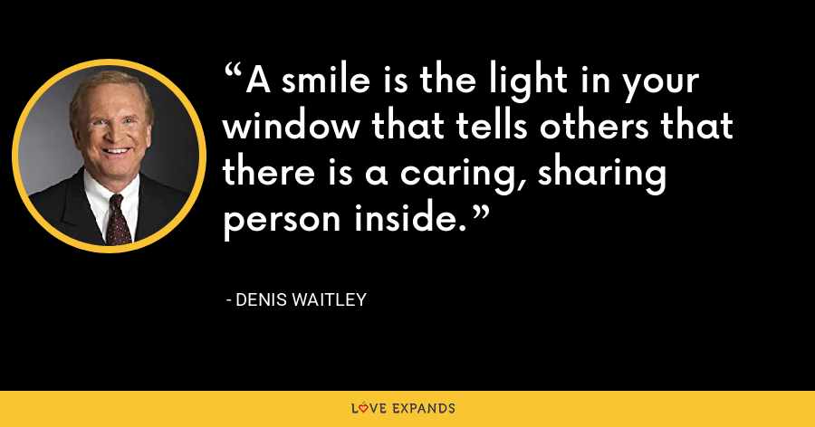A smile is the light in your window that tells others that there is a caring, sharing person inside. - Denis Waitley