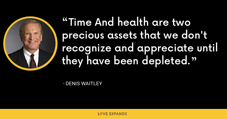 Time And health are two precious assets that we don't recognize and appreciate until they have been depleted. - Denis Waitley