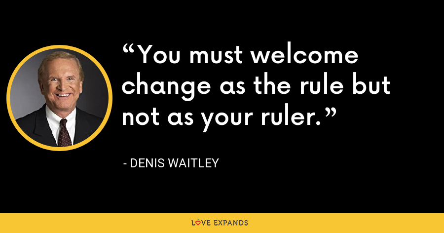 You must welcome change as the rule but not as your ruler. - Denis Waitley
