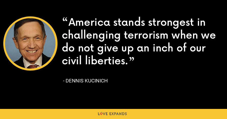America stands strongest in challenging terrorism when we do not give up an inch of our civil liberties. - Dennis Kucinich