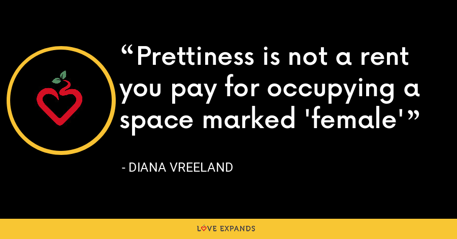 Prettiness is not a rent you pay for occupying a space marked 'female' - Diana Vreeland