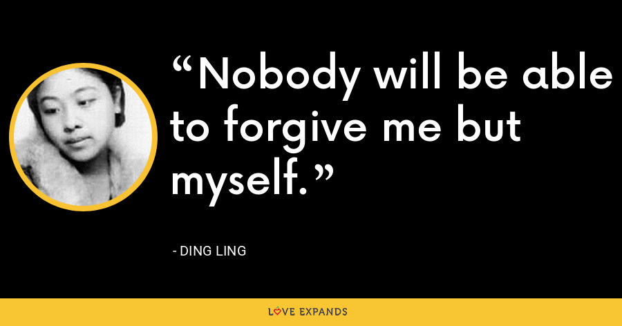 Nobody will be able to forgive me but myself. - Ding Ling