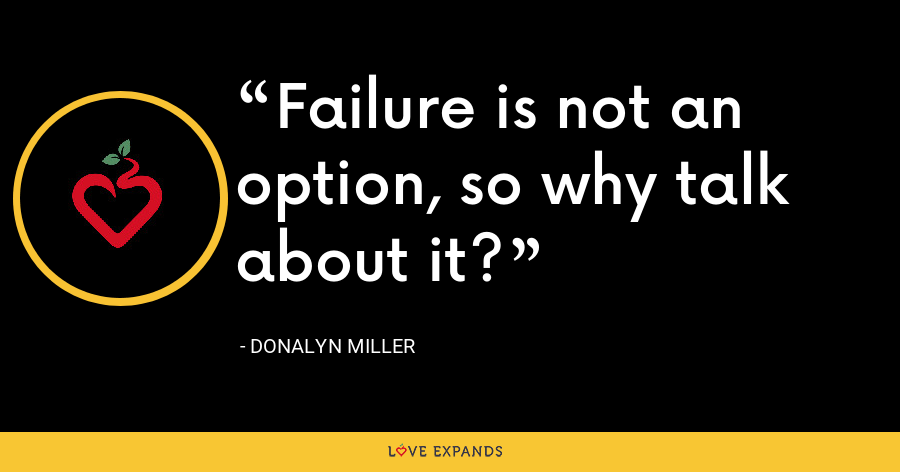 Failure is not an option, so why talk about it? - Donalyn Miller