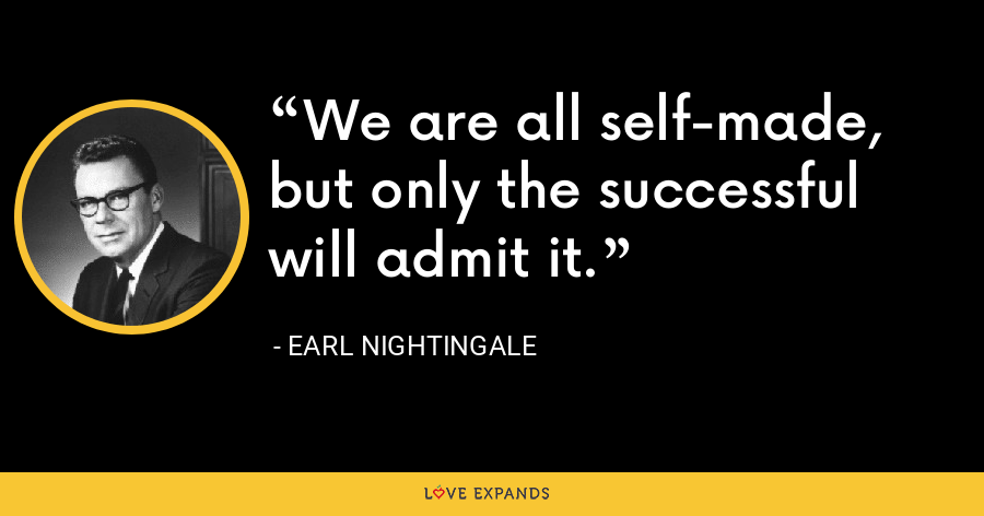 We are all self-made, but only the successful will admit it. - Earl Nightingale