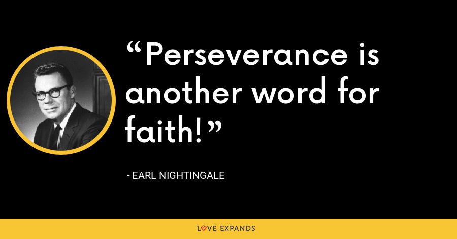 Perseverance is another word for faith! - Earl Nightingale