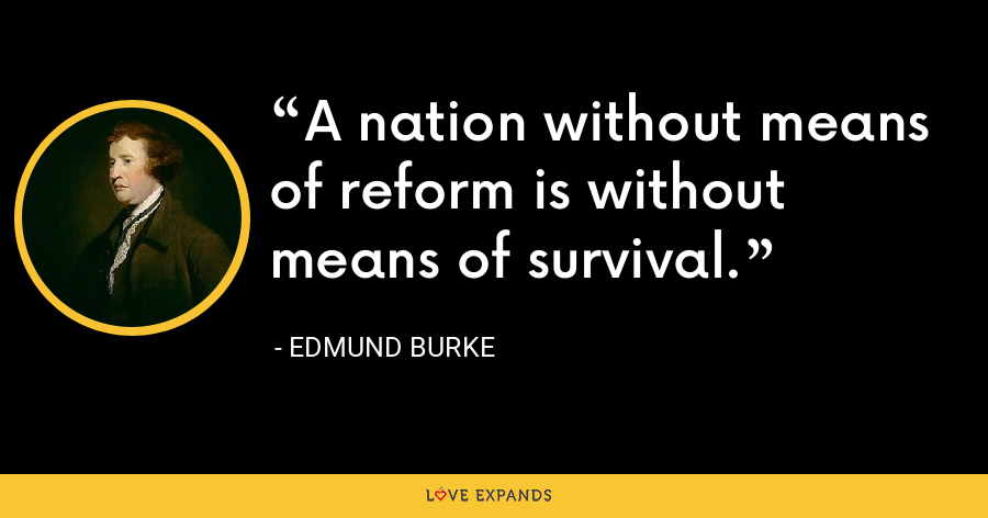 A nation without means of reform is without means of survival. - Edmund Burke