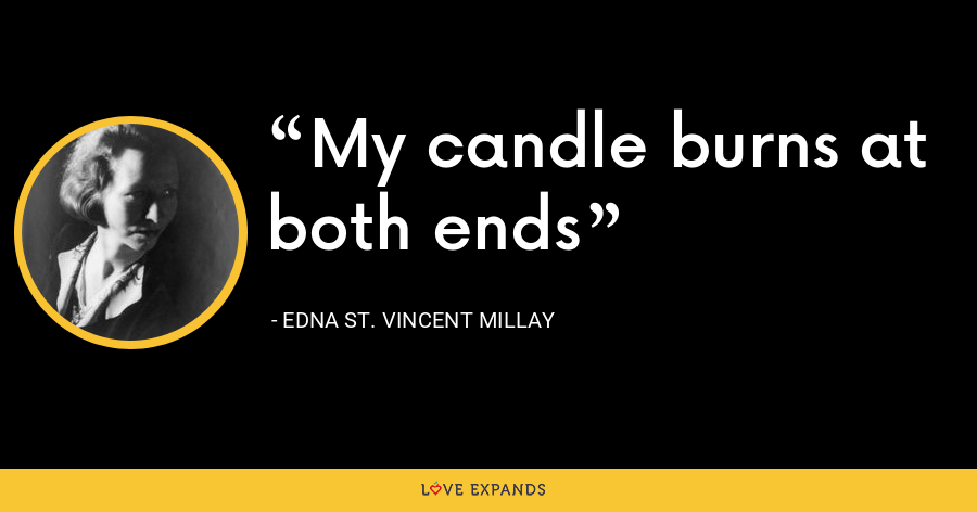 My candle burns at both ends - Edna St. Vincent Millay
