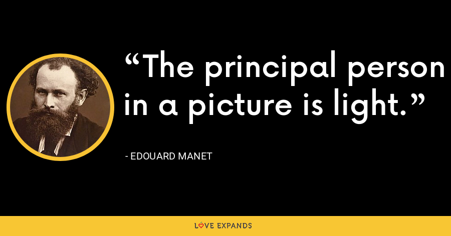 The principal person in a picture is light. - Edouard Manet