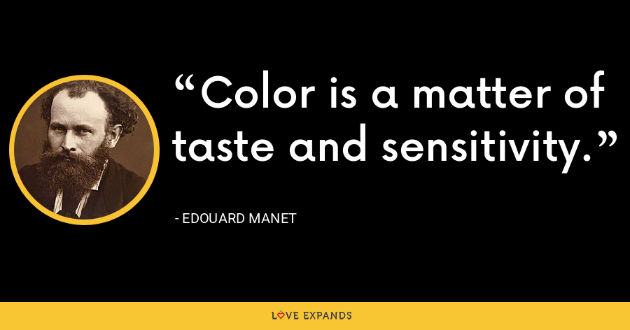 Color is a matter of taste and sensitivity. - Edouard Manet