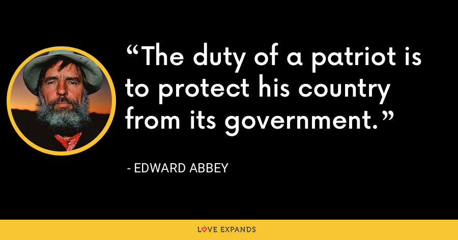 The duty of a patriot is to protect his country from its government. - Edward Abbey
