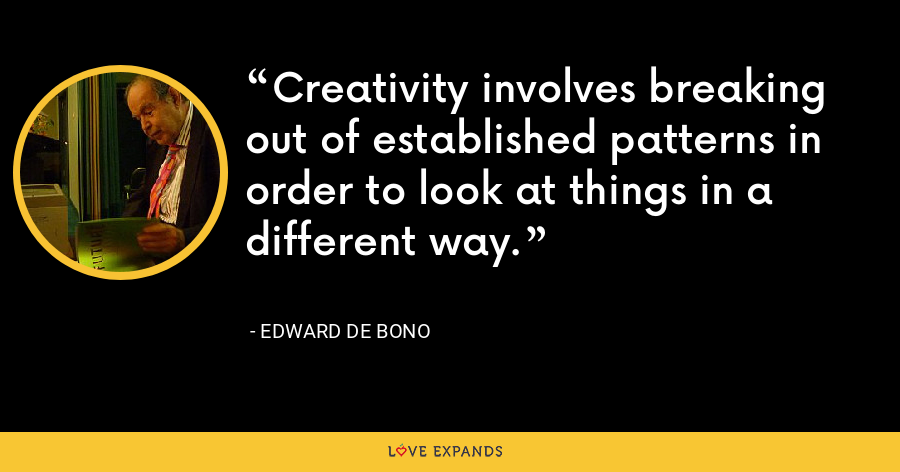 Creativity involves breaking out of established patterns in order to look at things in a different way. - Edward de Bono