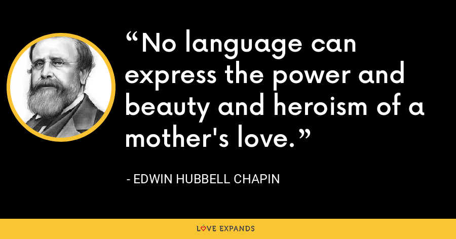 No language can express the power and beauty and heroism of a mother's love. - Edwin Hubbell Chapin
