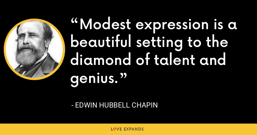 Modest expression is a beautiful setting to the diamond of talent and genius. - Edwin Hubbell Chapin